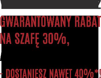 W Fawre otrzymujesz gwarantowany rabat na szafę 30%, a jeśli chcesz więcej - dostaniesz nawet 40%*!
